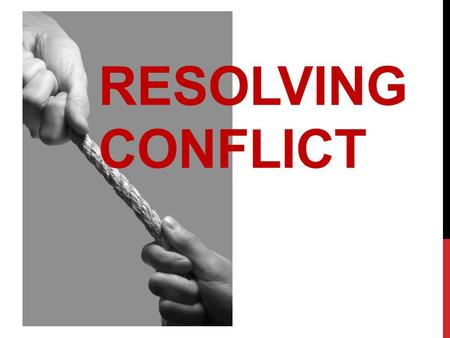 RESOLVING CONFLICT. PURPOSE Create a climate in which church leadership can deal appropriately with conflict.