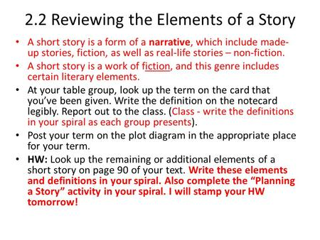 2.2 Reviewing the Elements of a Story A short story is a form of a narrative, which include made- up stories, fiction, as well as real-life stories – non-fiction.