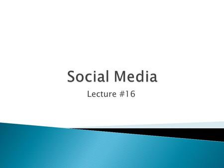 Lecture #16.  How do you feel social media can help or hurt the role of public relations?