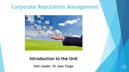 Corporate Reputation Management Introduction to the Unit Unit Leader: Dr Jane Tonge.