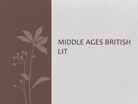 MIDDLE AGES BRITISH LIT. Unit Objectives and Skills CCSS.ELA-Literacy.RL.11-12.1 Cite strong and thorough textual evidence to support analysis of what.