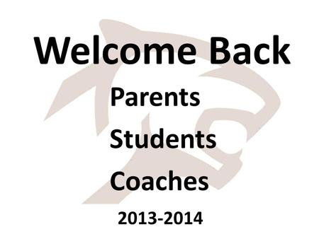 Welcome Back Parents Students Coaches 2013-2014. Purpose of this meeting Review Athletic and Activities procedures and policies MSHSAA Sportsmanship Citizenship.
