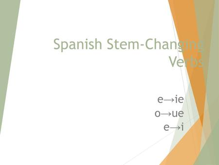 Spanish Stem-Changing Verbs e → ie o → ue e → i. Take notes on stem changing verbs and copy all the vocabulary.