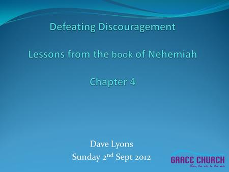 Dave Lyons Sunday 2 nd Sept 2012. Sources of Discouragement 1.Ridicule…… Verses 1-3 Sanballat and Tobiah…. belittle their qualities mock their ambitions.