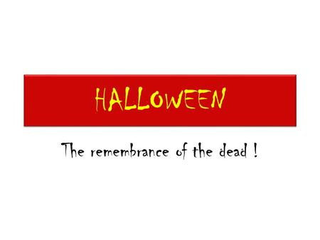 HALLOWEEN The remembrance of the dead !. What is Halloween? Halloween is a yearly celebration dedicated to remembering the dead, including saints (hallows),