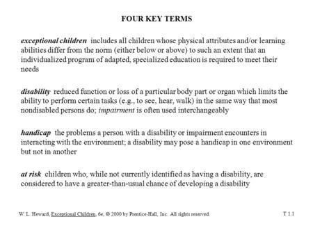 FOUR KEY TERMS exceptional children includes all children whose physical attributes and/or learning abilities differ from the norm (either below or above)
