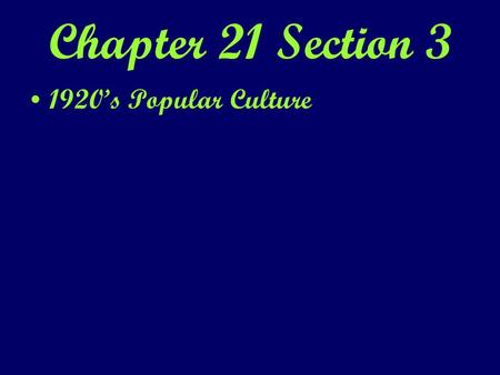 Chapter 21 Section 3 1920's Popular Culture.