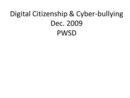Digital Citizenship & Cyber-bullying Dec. 2009 PWSD.