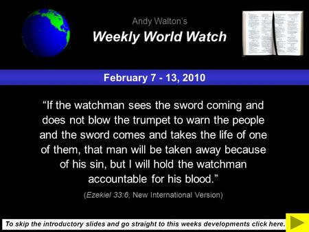"February 7 - 13, 2010 ""If the watchman sees the sword coming and does not blow the trumpet to warn the people and the sword comes and takes the life of."