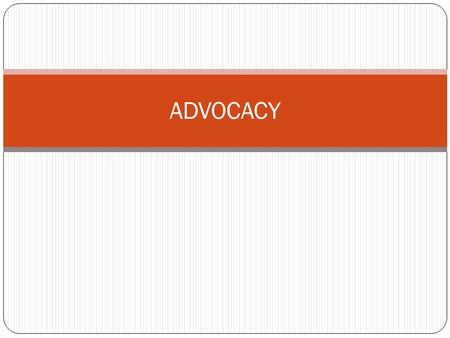 ADVOCACY. WHAT IS ADVOCACY? Organised effort to influence decision-making Action directed at changing approach of an individual/institution/group Process.