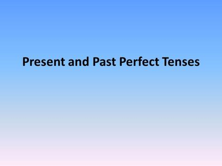 "Present and Past Perfect Tenses. To express the idea that someone has done something, use the present perfect tense. In English, this looks like "" I have."