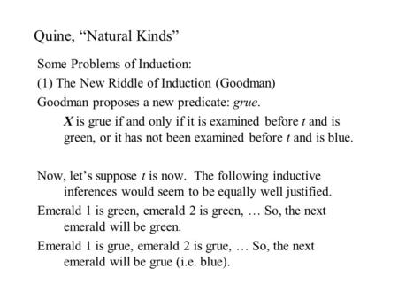 "Quine, ""Natural Kinds"" Some Problems of Induction: (1) The New Riddle of Induction (Goodman) Goodman proposes a new predicate: grue. X is grue if and only."
