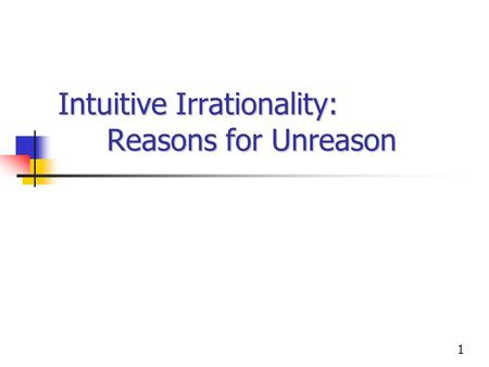 1 Intuitive Irrationality: Reasons for Unreason. 2 Epistemology Branch of philosophy focused on how people acquire knowledge about the world Descriptive.