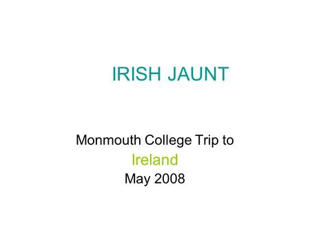 IRISH JAUNT Monmouth College Trip to Ireland May 2008.