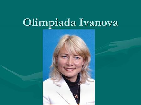 Оlimpiada Ivanova. Short biograpy Olimpiada Ivanova was born in 1970 in the village of Munsuti, Zivilsk district, Chuvashia. She has been going in for.