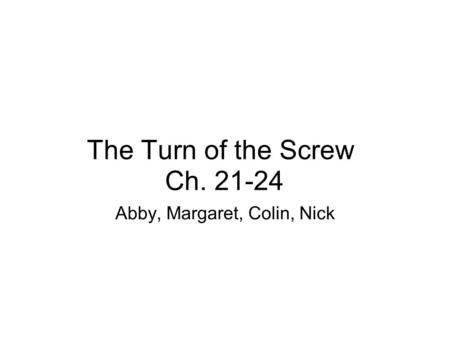 The Turn of the Screw Ch. 21-24 Abby, Margaret, Colin, Nick.