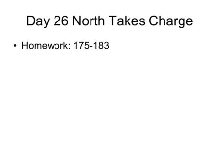 Day 26 North Takes Charge Homework: 175-183. Brother Green Oh Brother Green, please come to me For I am shot and bleeding Dear brother, stay, and put.