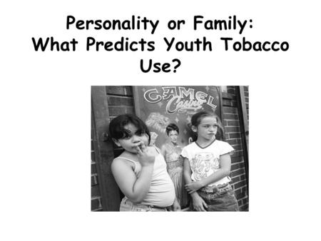 Personality or Family: What Predicts Youth Tobacco Use?