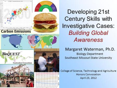 Developing 21st Century Skills with Investigative Cases: Building Global Awareness Margaret Waterman, Ph.D. Biology Department Southeast Missouri State.