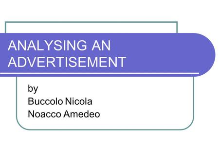 ANALYSING AN ADVERTISEMENT by Buccolo Nicola Noacco Amedeo.