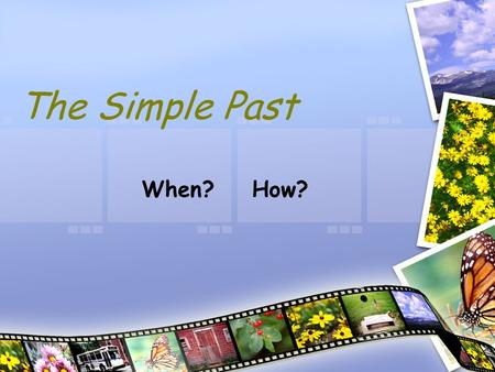 The Simple Past When? How?. When do we use the Simple Past? A- When we speak about an action or a series of actions that began and ended in the past,