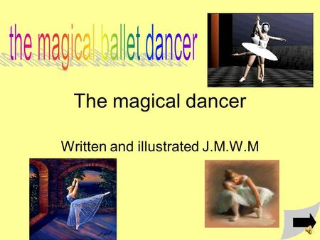 The magical dancer Written and illustrated J.M.W.M.
