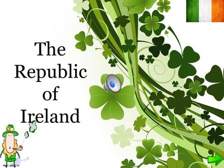 The Republic of Ireland. IRELAND LOCATION: North-Western Europe CAPITAL CITY: Dublin PATRON SAINT: St. Patrick SYMBOLS : the Shamrock, the Harp.