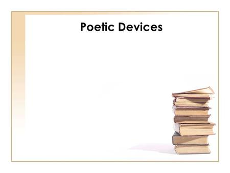 Poetic Devices. Rhyme Final word sounds that repeat at the end of lines Example rhyme schemes: ABAB, ABBA, AABB, ABCABC.