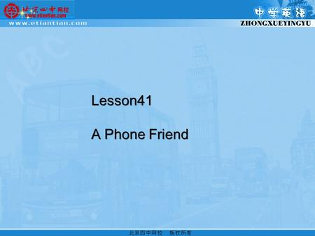 Lesson41 A Phone Friend. 1 、知识目标: 词汇 : idea phone encourage follow repeat sentence understand 短语 : have a good talk have an idea No problem 2、情感目标: ①在交际中表达自己的思想.