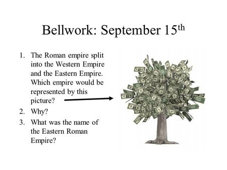 Bellwork: September 15 th 1.The Roman empire split into the Western Empire and the Eastern Empire. Which empire would be represented by this picture? 2.Why?