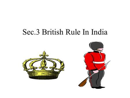 Sec.3 British Rule In India. India Britain's main interest in Imperialism in India was the British East India company. This company controlled all trade.