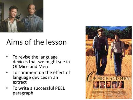 Aims of the lesson To revise the language devices that we might see in Of Mice and Men To comment on the effect of language devices in an extract To write.