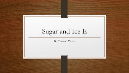 Sugar and Ice E By: Teri and Vivian. Our E For our E we researched other books.