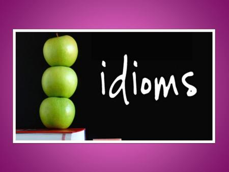  Idioms are expressions which have a meaning that is not obvious from the individual words.  The best way to understand an idiom is to see it in context.