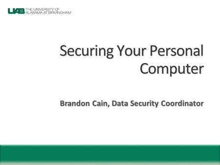 Securing Your Personal <strong>Computer</strong> Brandon Cain, Data Security Coordinator.