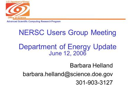 U.S. Department of Energy Office of Science Advanced Scientific Computing Research Program NERSC Users Group Meeting Department of Energy Update June 12,