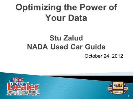 1 Optimizing the Power of Your Data Stu Zalud NADA Used Car Guide October 24, 2012.