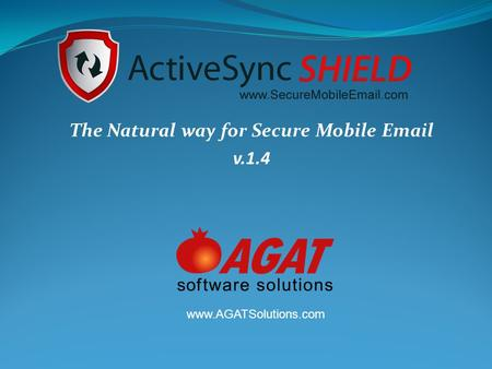 The Natural way for Secure Mobile Email v.1.4 www.AGATSolutions.com.