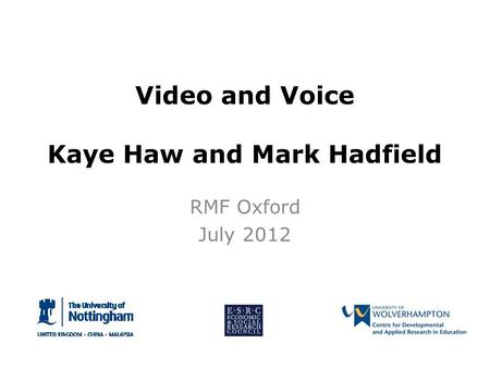 Video and Voice Kaye Haw and Mark Hadfield RMF Oxford July 2012.