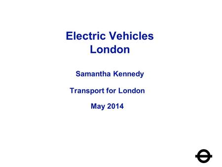 Electric Vehicles London Samantha Kennedy Transport for London May 2014 1.