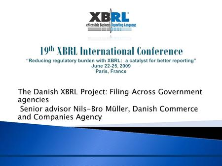 The Danish XBRL Project: Filing Across Government agencies Senior advisor Nils-Bro Müller, Danish Commerce and Companies Agency.