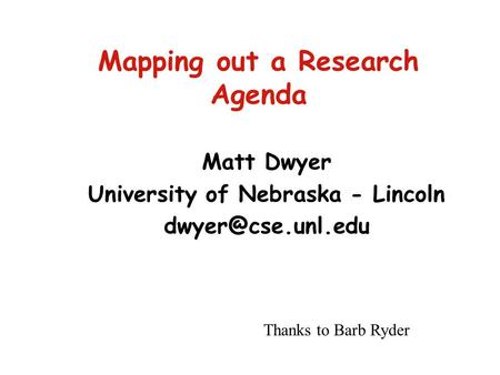 Mapping out a Research Agenda Matt Dwyer University of Nebraska - Lincoln Thanks to Barb Ryder.