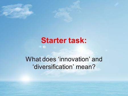 Starter task: What does 'innovation' and 'diversification' mean?