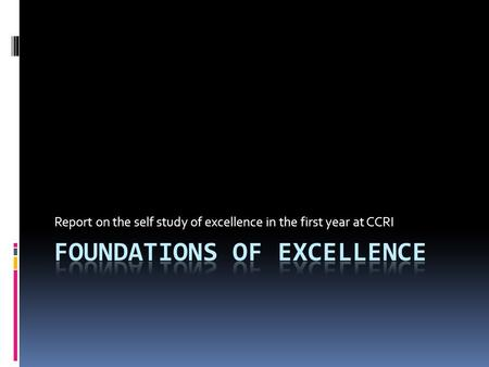 Report on the self study of excellence in the first year at CCRI.