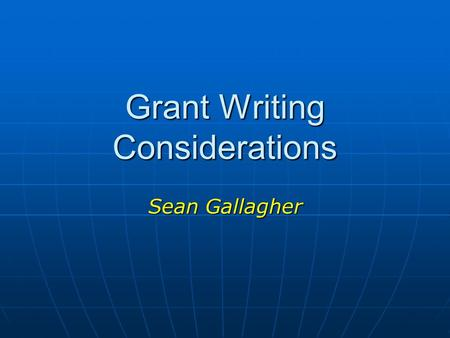Grant Writing Considerations Sean Gallagher. Three key things You You Your science Your science Your proposal Your proposal.