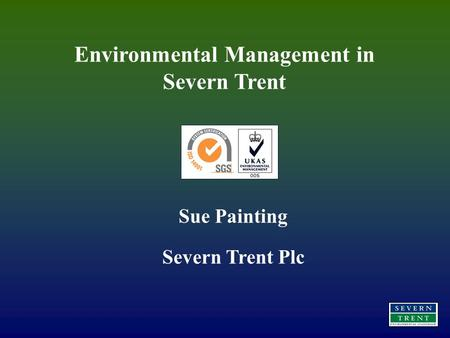 Environmental Management in Severn Trent Sue Painting Severn Trent Plc.