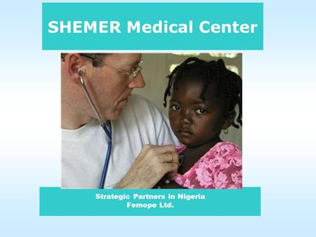 Strategic Partners in Nigeria Femope Ltd. SHEMER Medical Center.