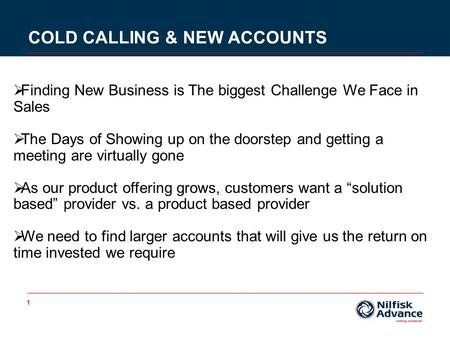 1 COLD CALLING & NEW ACCOUNTS  Finding New Business is The biggest Challenge We Face in Sales  The Days of Showing up on the doorstep and getting a meeting.