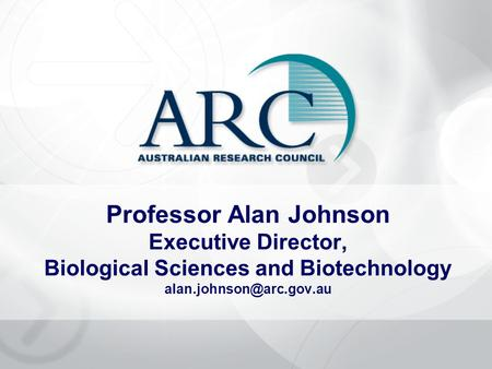 Professor Alan Johnson Executive Director, Biological Sciences and Biotechnology