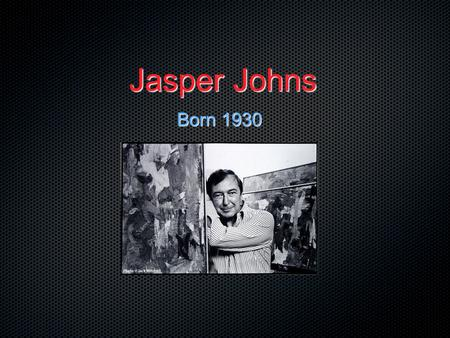 Jasper Johns Born 1930. Can an ordinary object become art?